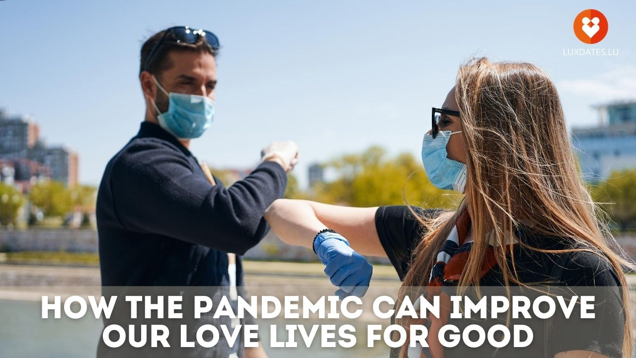 How the Pandemic Can Improve Our Live Loves For Good