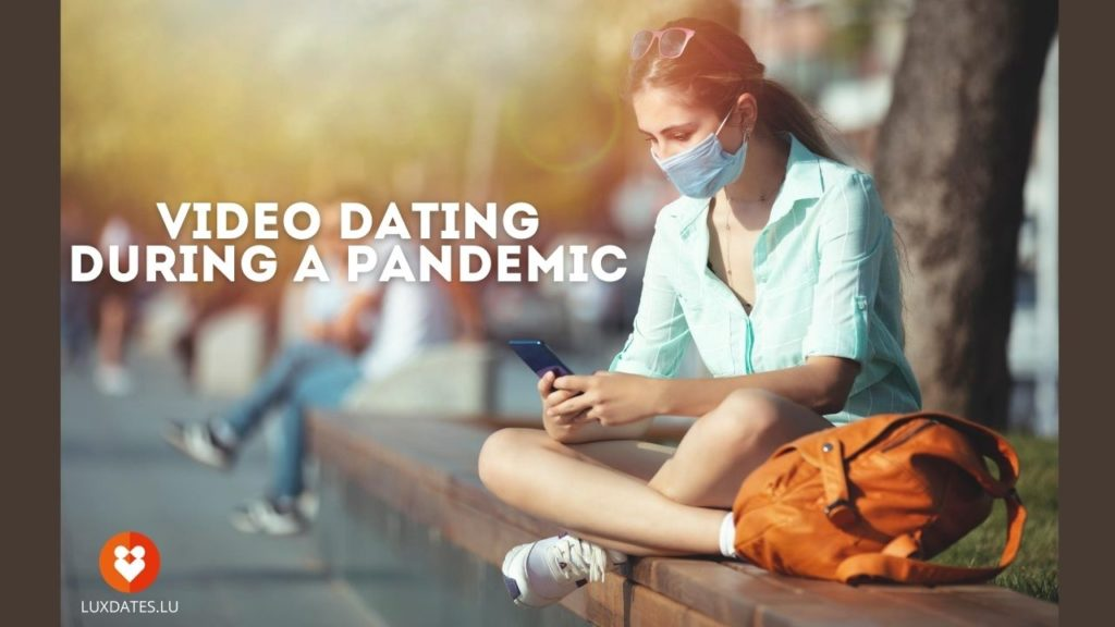 On Video Dating During A Pandemic